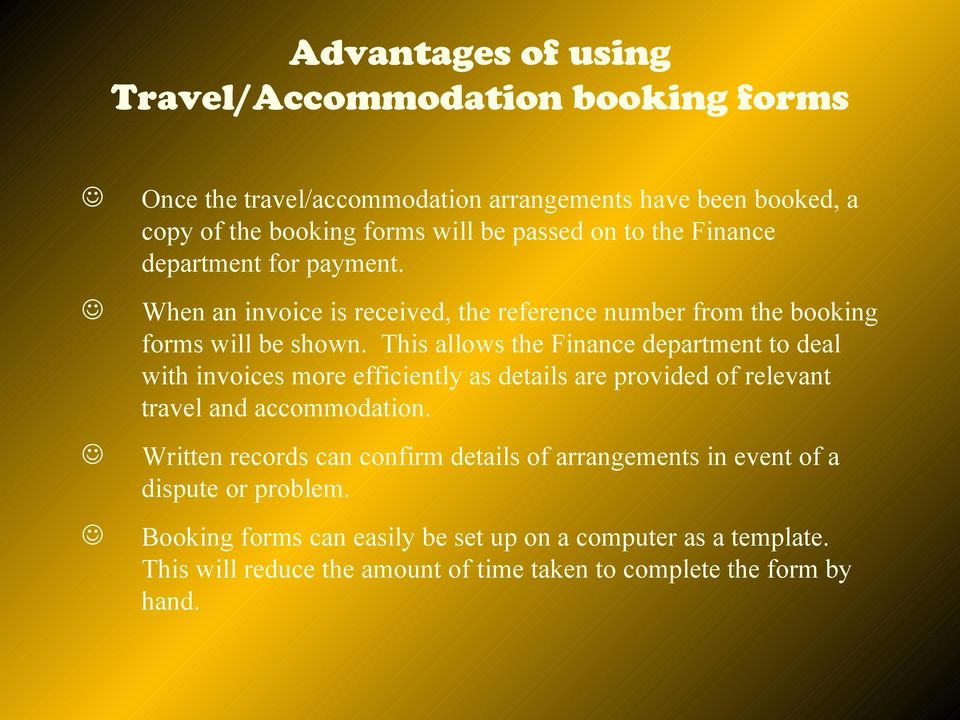 This allows the Finance department to deal with invoices more efficiently as details are provided of relevant travel and accommodation.