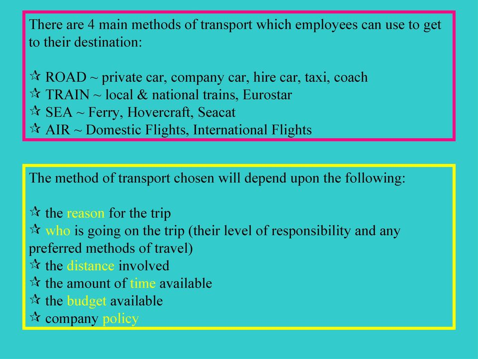 Flights The method of transport chosen will depend upon the following: the reason for the trip who is going on the trip (their level