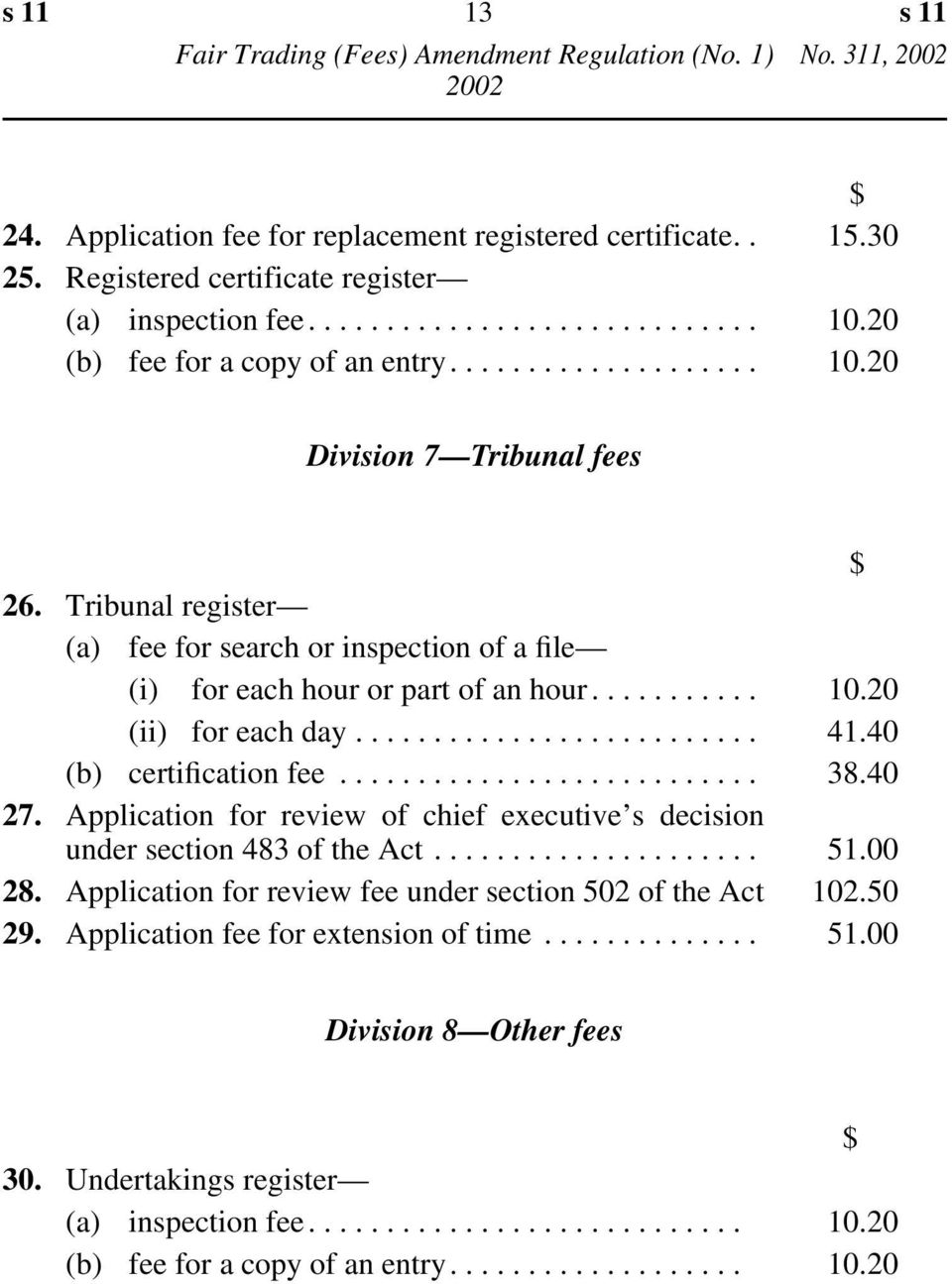 ......................... 41.40 (b) certification fee........................... 38.40 27. Application for review of chief executive s decision under section 483 of the Act..................... 51.