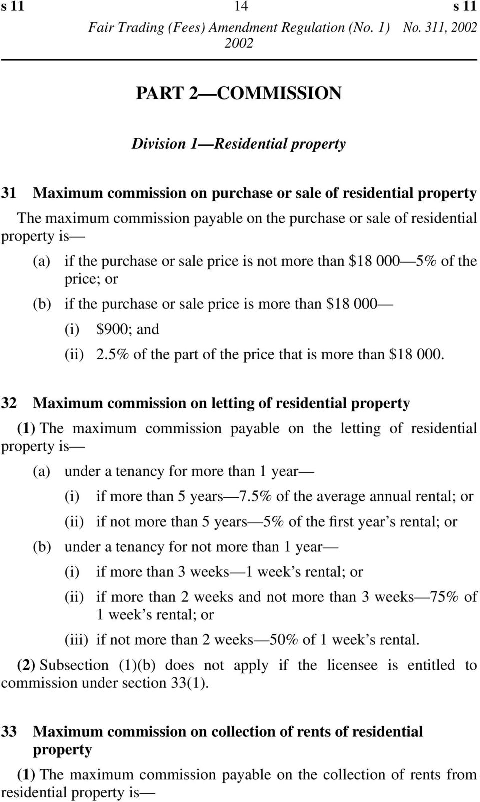 is (a) if the purchase or sale price is not more than 18 000 5% of the price; or (b) if the purchase or sale price is more than 18 000 (i) 900; and (ii) 2.