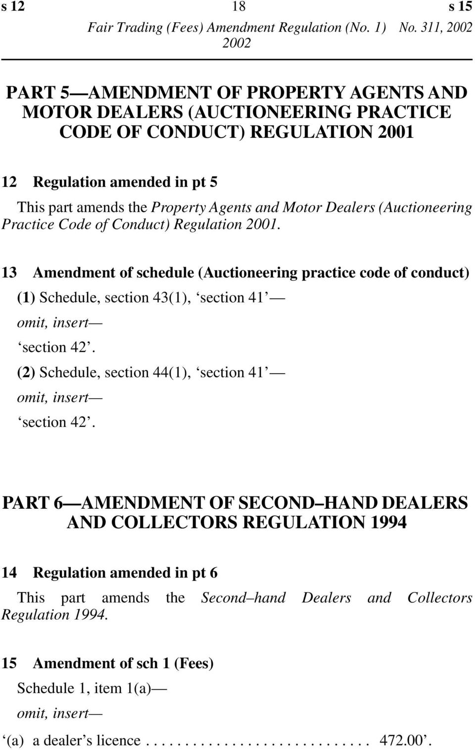 Dealers (Auctioneering Practice Code of Conduct) Regulation 2001. 13 Amendment of schedule (Auctioneering practice code of conduct) (1) Schedule, section 43(1), section 41 section 42.