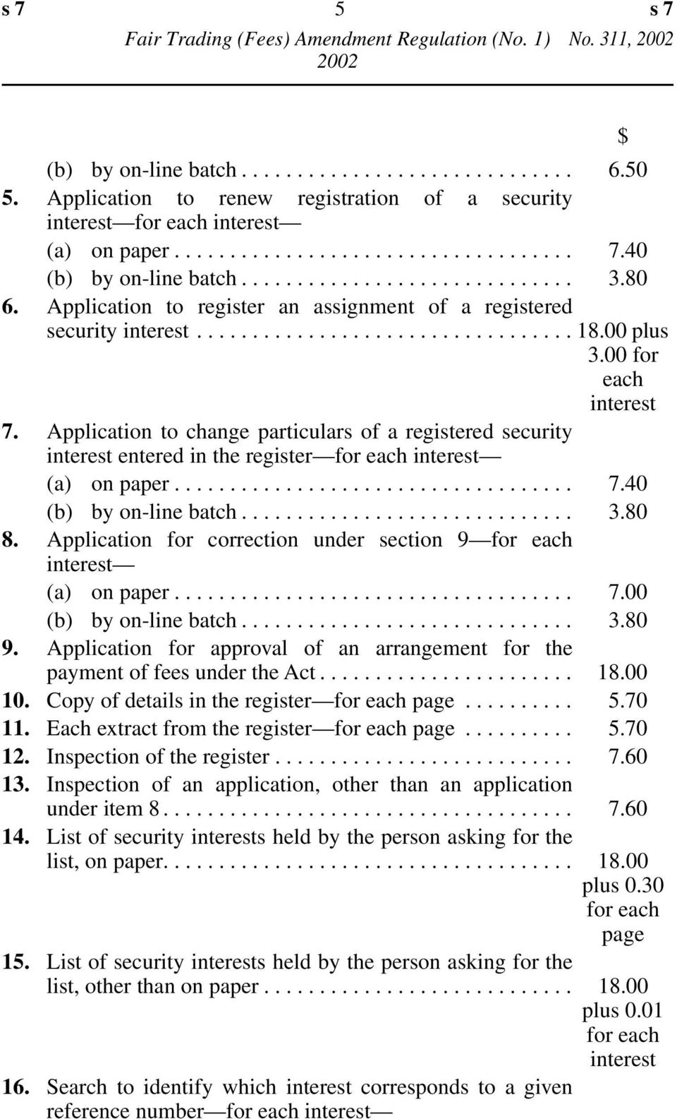 Application to register an assignment of a registered security interest.................................. 18.00 plus 3.00 for each interest 7.