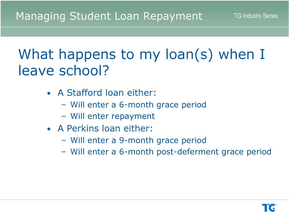 Will enter repayment A Perkins loan either: Will enter a