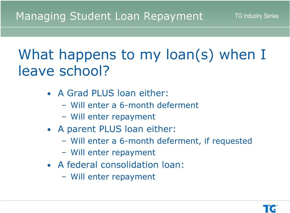 repayment A parent PLUS loan either: Will enter a 6-month