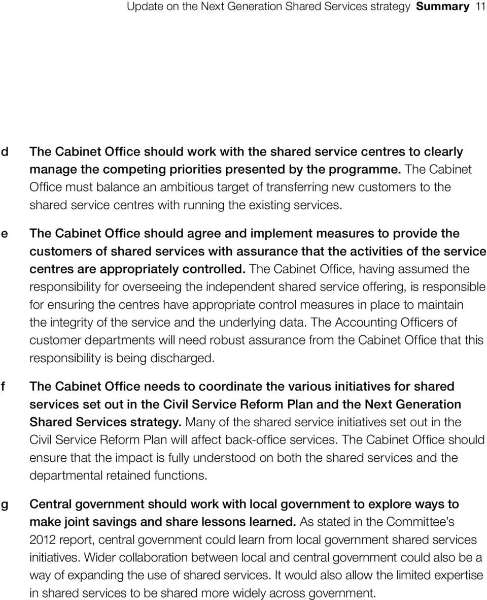 The Cabinet Office should agree and implement measures to provide the customers of shared services with assurance that the activities of the service centres are appropriately controlled.