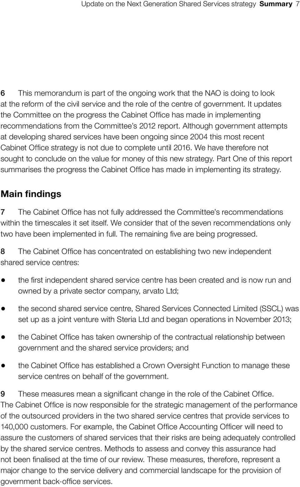 Although government attempts at developing shared services have been ongoing since 2004 this most recent Cabinet Office strategy is not due to complete until 2016.