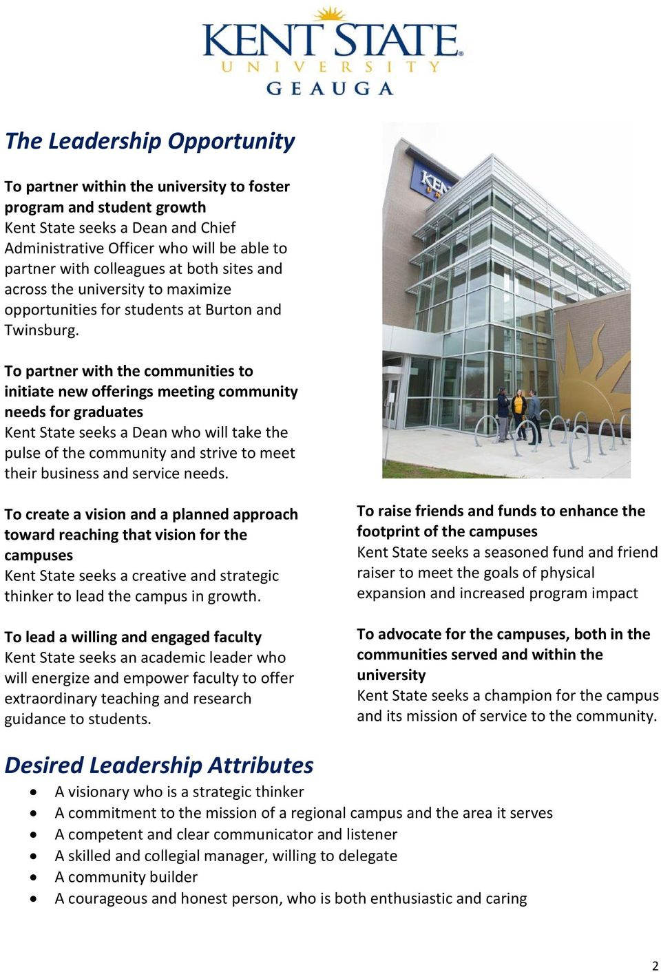 To partner with the communities to initiate new offerings meeting community needs for graduates Kent State seeks a Dean who will take the pulse of the community and strive to meet their business and