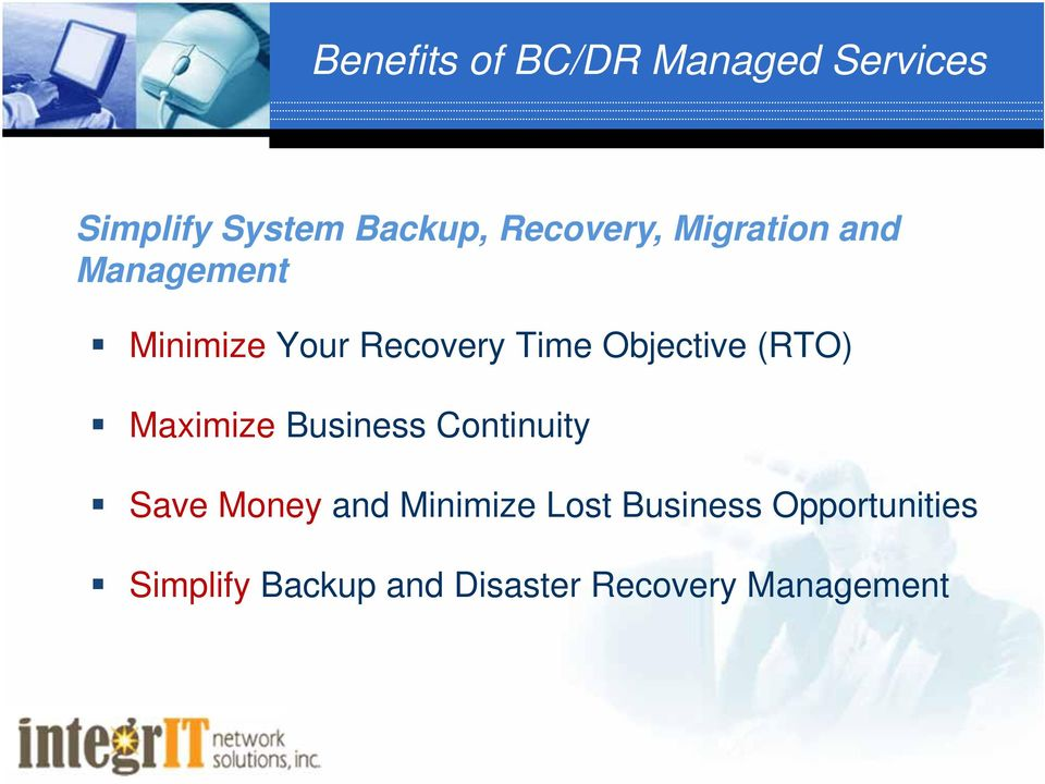 Objective (RTO) Maximize Business Continuity Save Money and