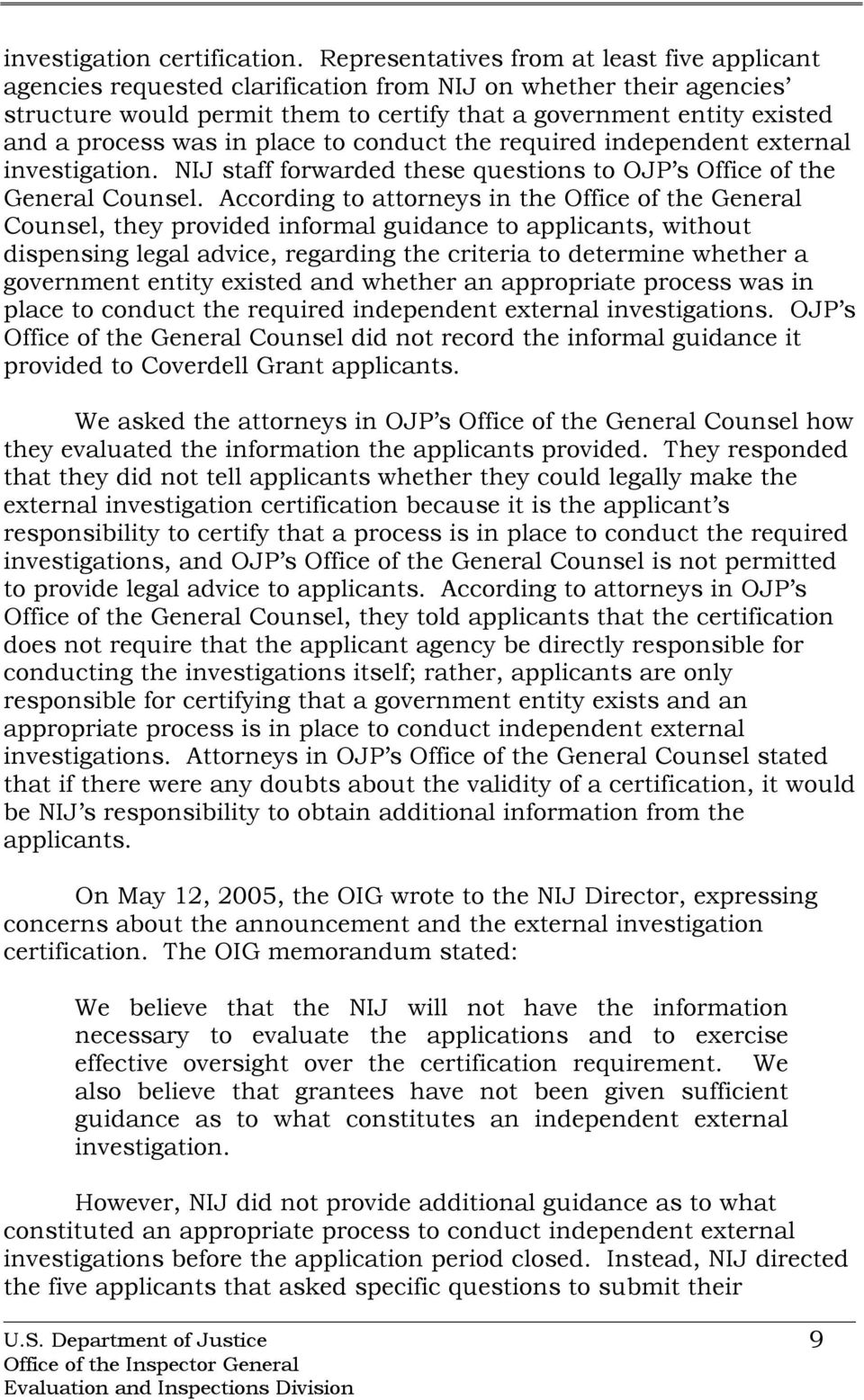 was in place to conduct the required independent external investigation. NIJ staff forwarded these questions to OJP s Office of the General Counsel.