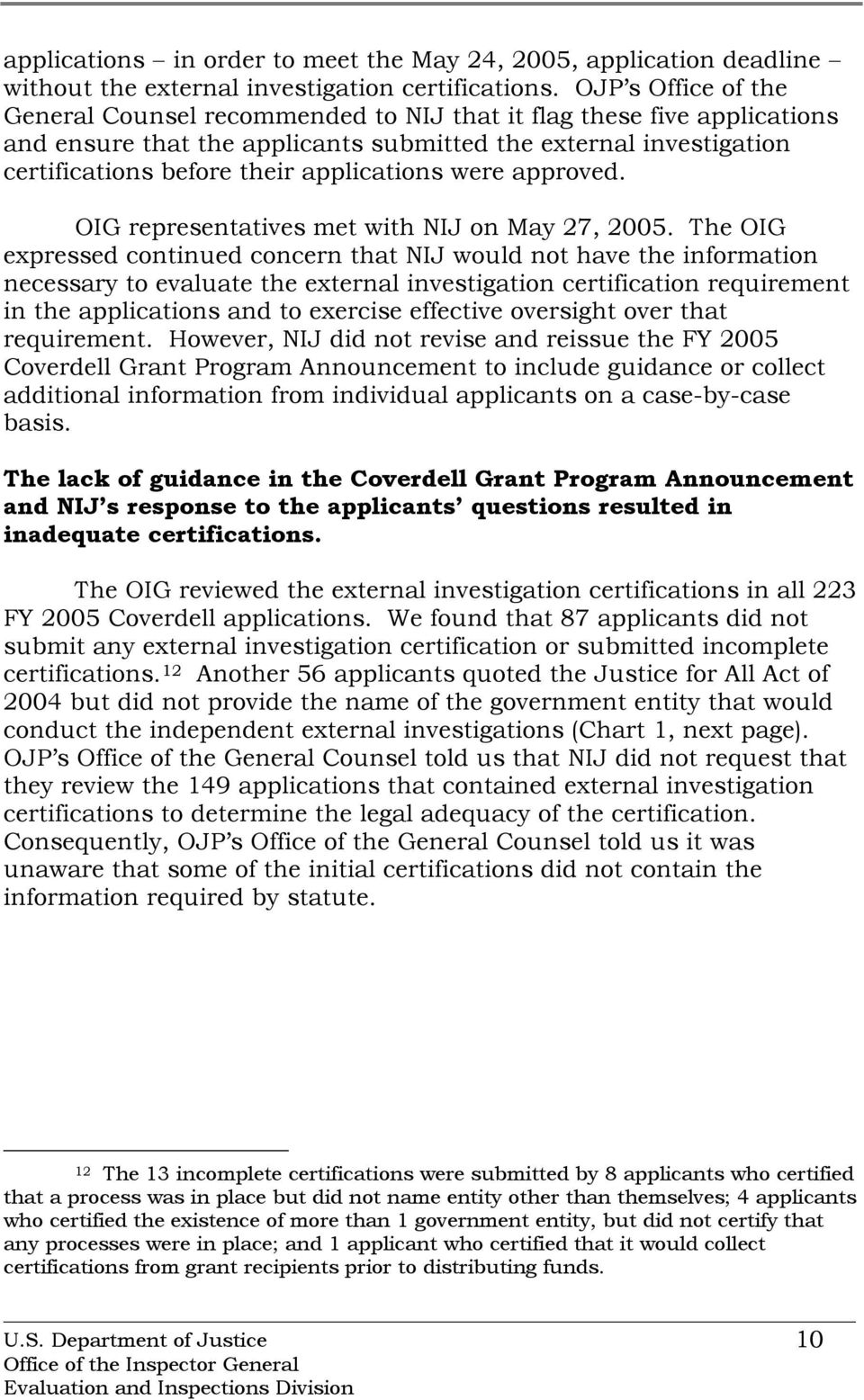 applications were approved. OIG representatives met with NIJ on May 27, 2005.