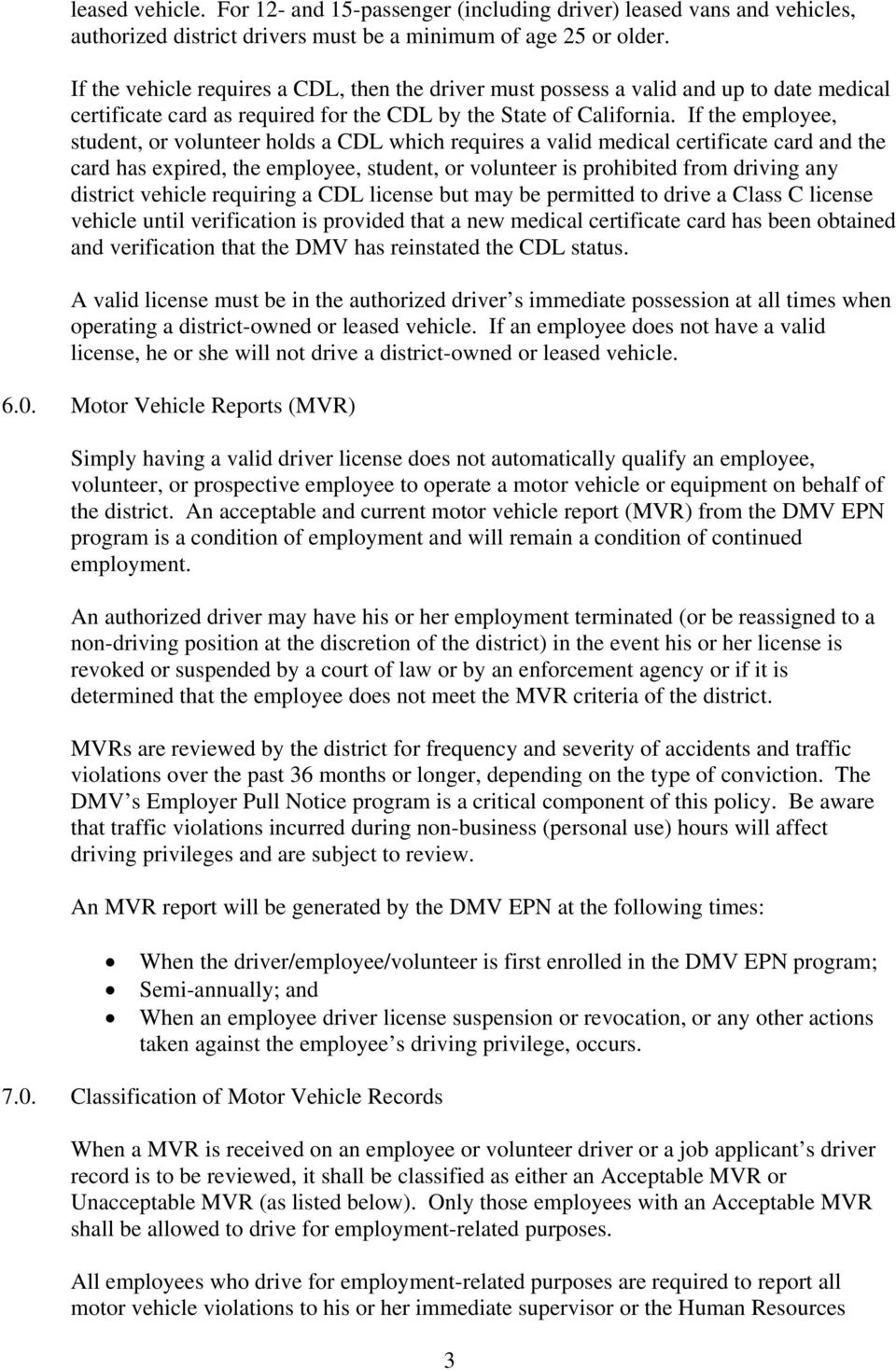 If the employee, student, or volunteer holds a CDL which requires a valid medical certificate card and the card has expired, the employee, student, or volunteer is prohibited from driving any
