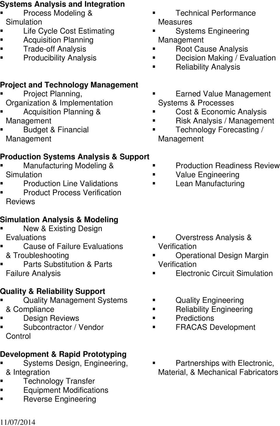 Making / Evaluation Reliability Analysis Earned Value Management Systems & Processes Cost & Economic Analysis Risk Analysis / Management Technology Forecasting / Management Production Systems