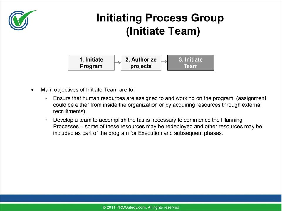 (assignment could be either from inside the organization or by acquiring resources through external recruitments) Develop a team to