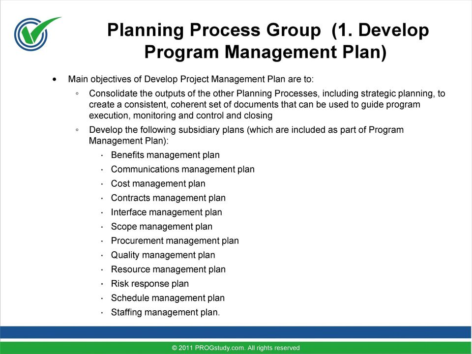 create a consistent, coherent set of documents that can be used to guide program execution, monitoring and control and closing Develop the following subsidiary plans (which are
