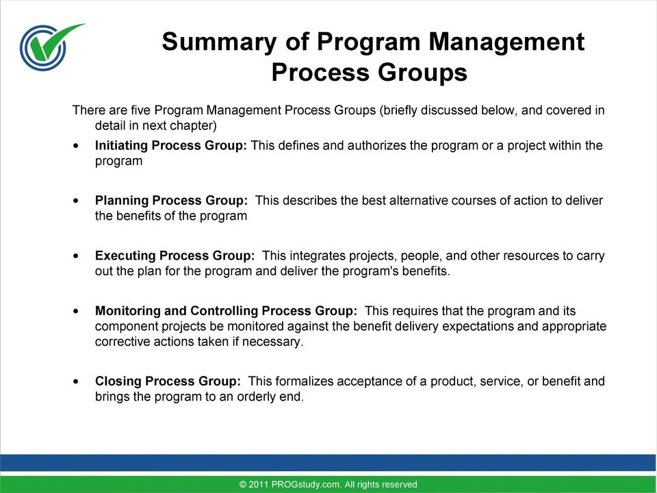 Group: This integrates projects, people, and other resources to carry out the plan for the program and deliver the program's benefits.