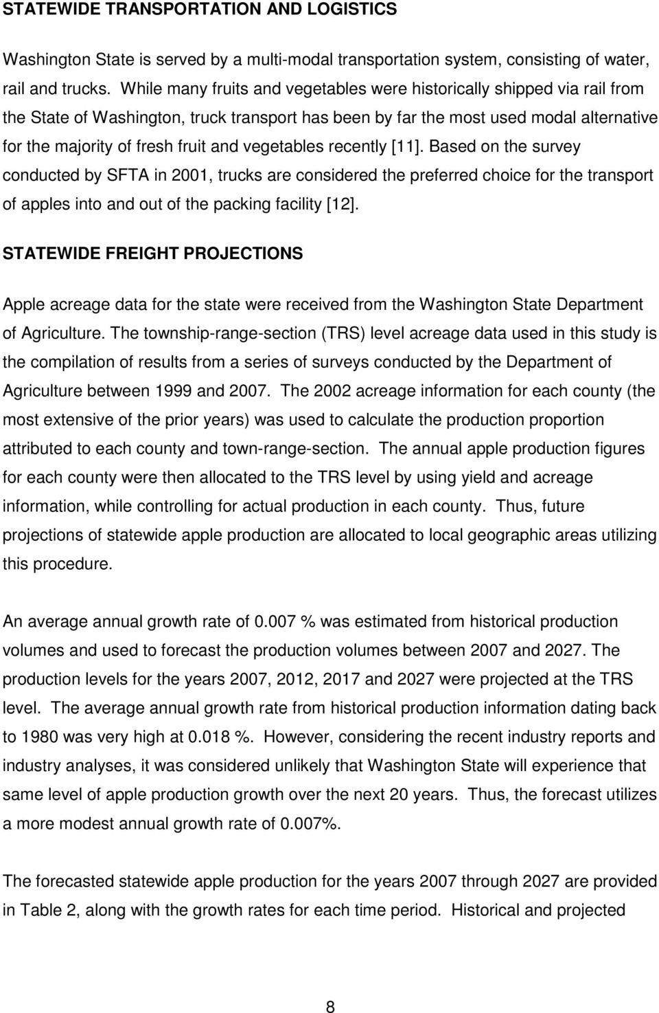 vegetables recently [11]. Based on the survey conducted by SFTA in 2001, trucks are considered the preferred choice for the transport of apples into and out of the packing facility [12].