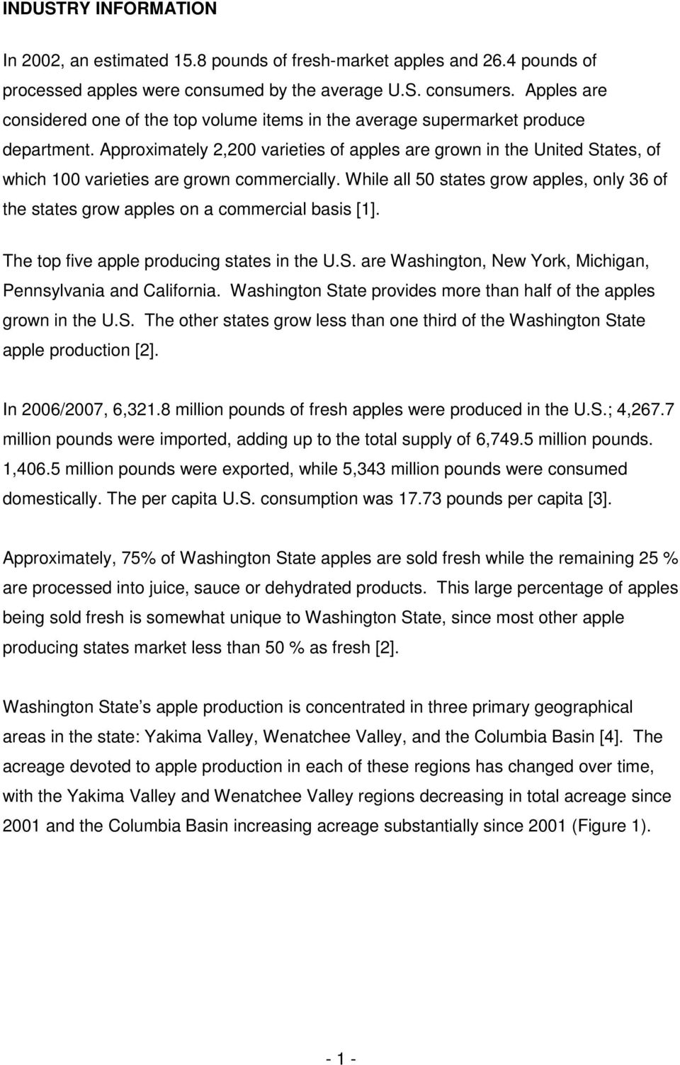 Approximately 2,200 varieties of apples are grown in the United States, of which 100 varieties are grown commercially.