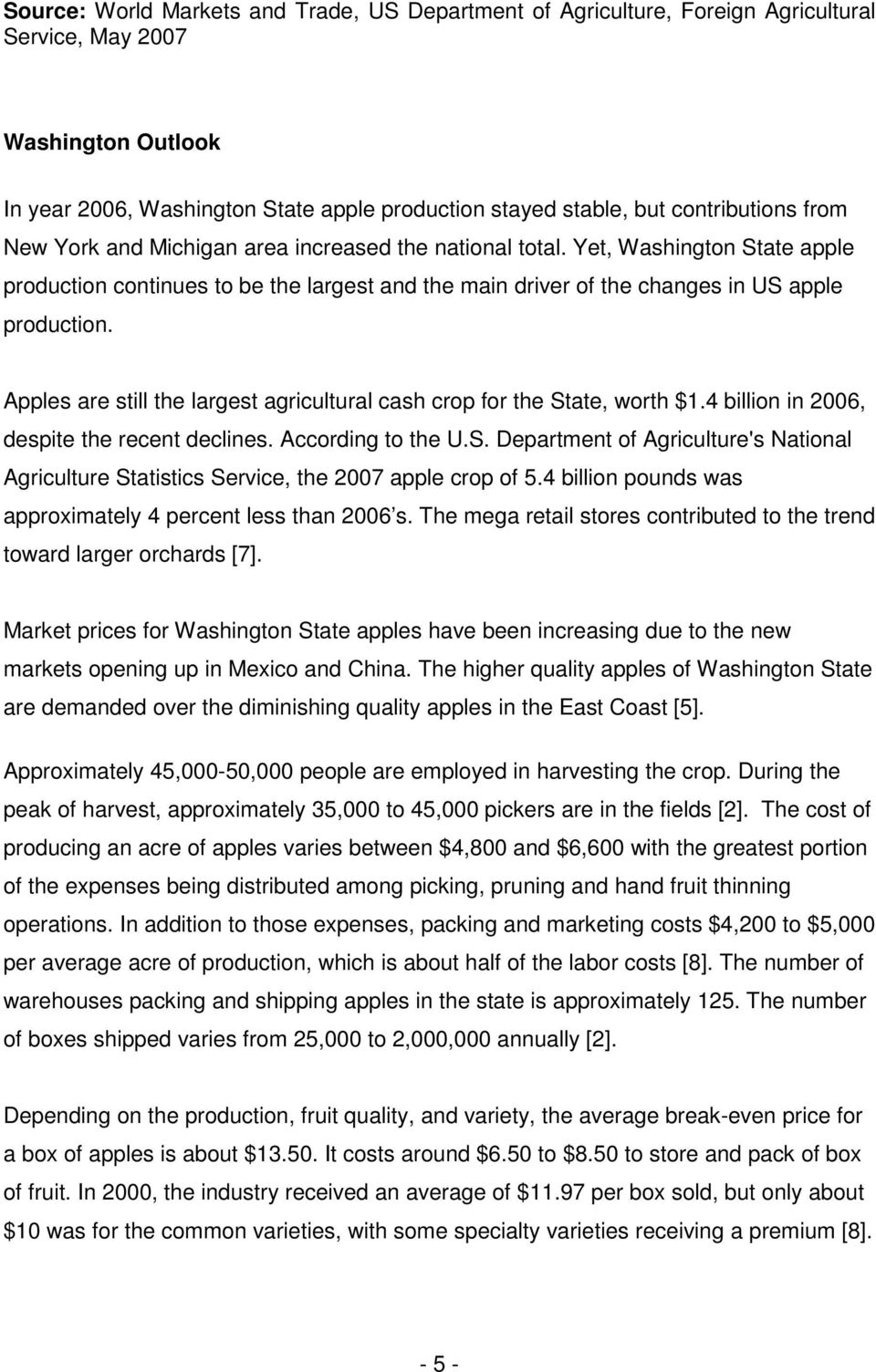 Yet, Washington State apple production continues to be the largest and the main driver of the changes in US apple production.