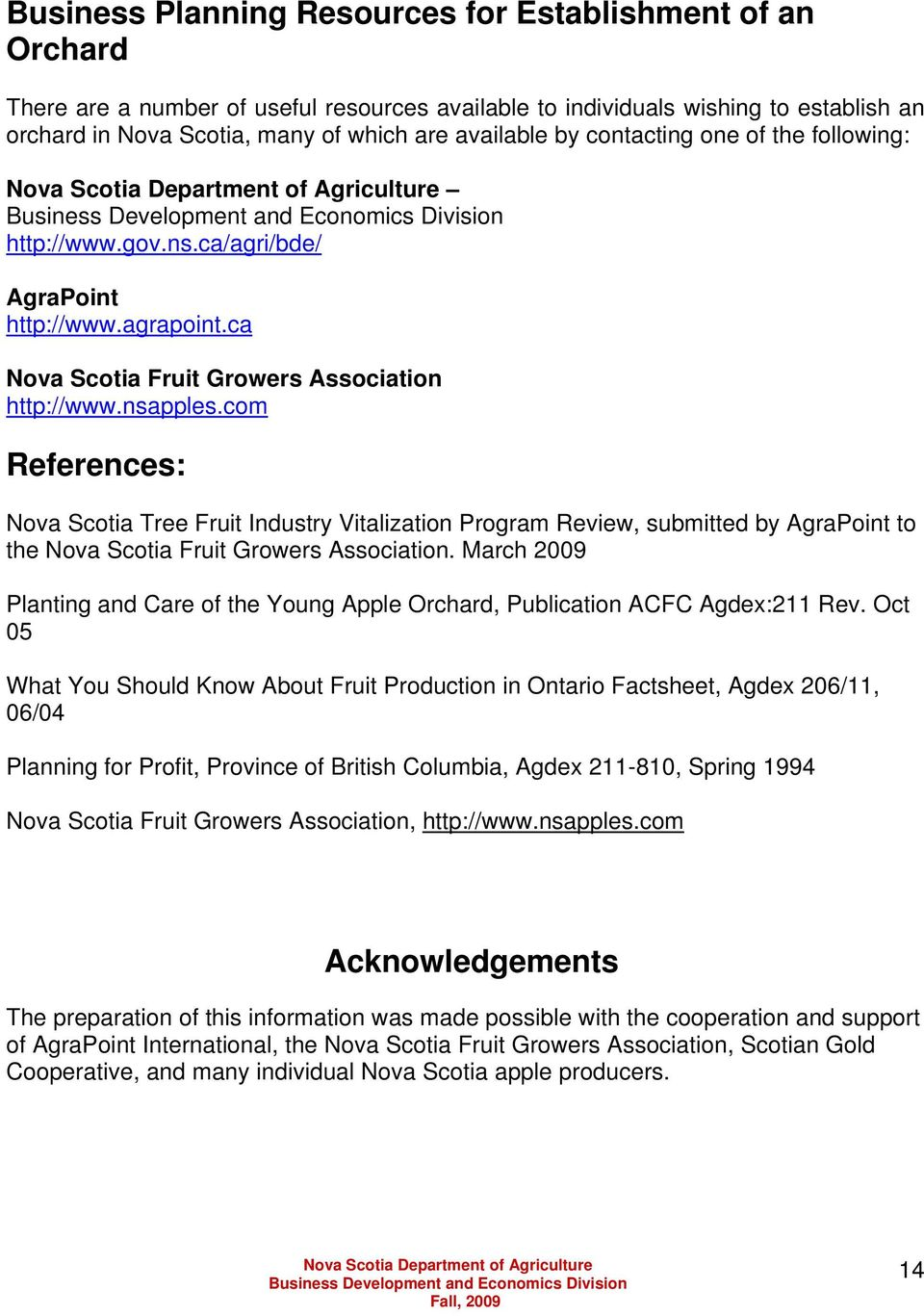 com References: Nova Scotia Tree Fruit Industry Vitalization Program Review, submitted by AgraPoint to the Nova Scotia Fruit Growers Association.
