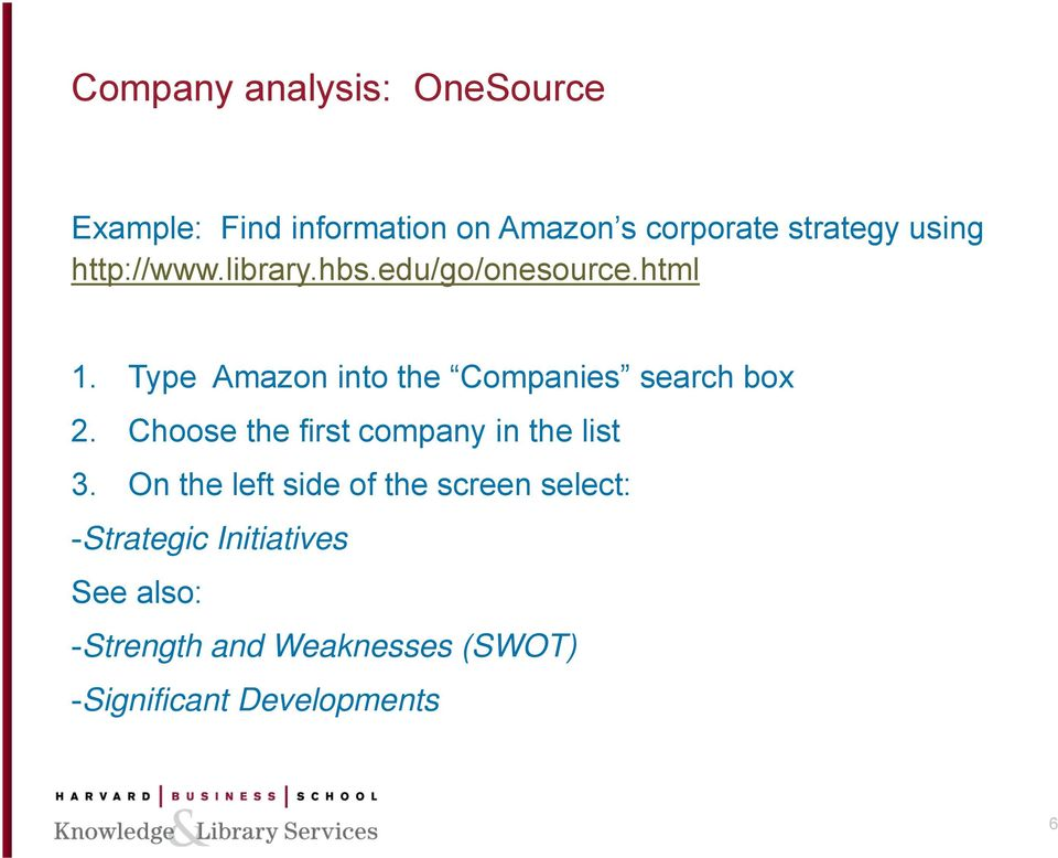 Type Amazon into the Companies search box 2. Choose the first company in the list 3.