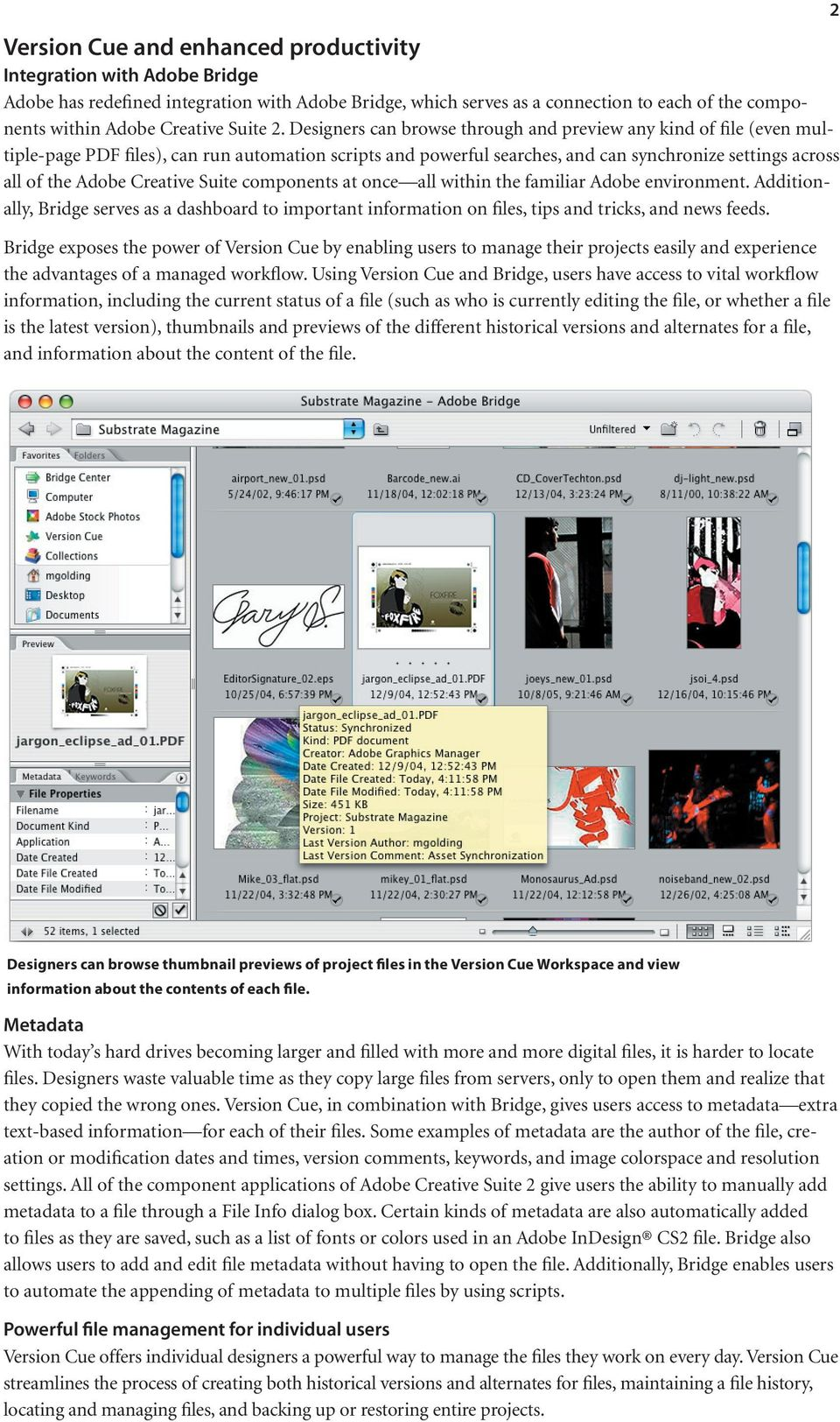 Designers can browse through and preview any kind of file (even multiple-page PDF files), can run automation scripts and powerful searches, and can synchronize settings across all of the Adobe