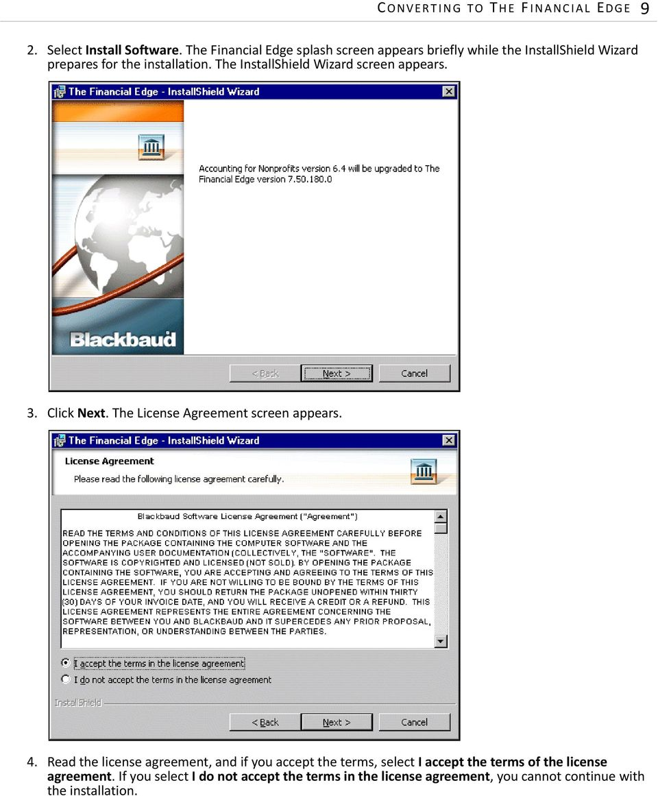 The InstallShield Wizard screen appears. 3. Click Next. The License Agreement screen appears. 4.