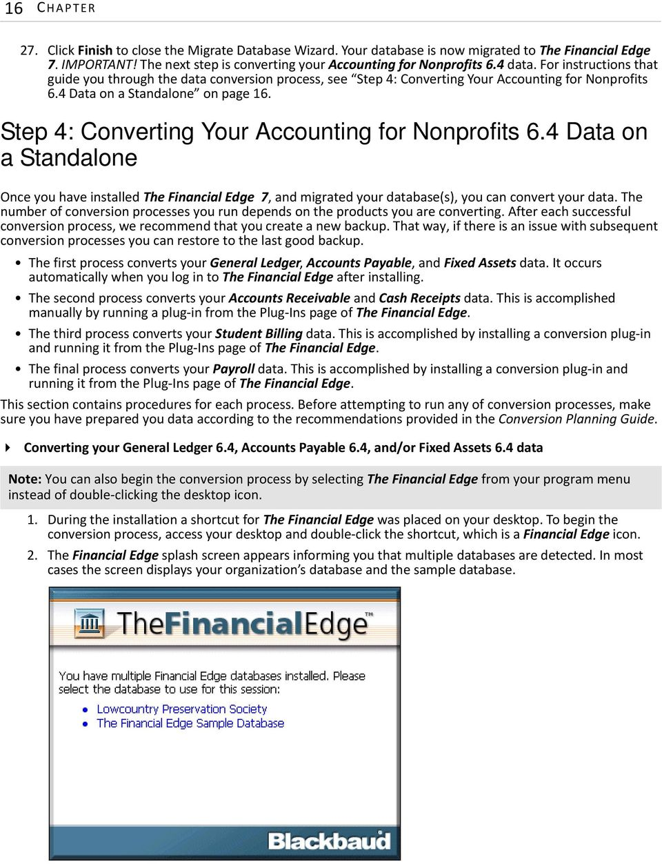 Step 4: Converting Your Accounting for Nonprofits 6.4 Data on a Standalone Once you have installed The Financial Edge 7, and migrated your database(s), you can convert your data.