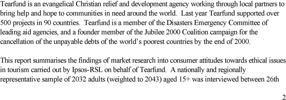 Tearfund is a member of the Disasters Emergency Committee of leading aid agencies, and a founder member of the Jubilee 2000 Coalition campaign for the cancellation of the unpayable debts