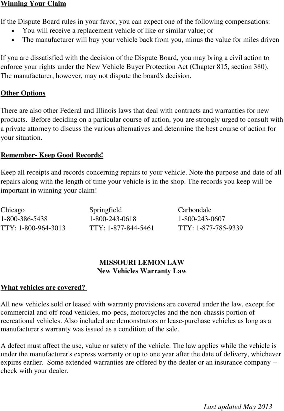 Vehicle Buyer Protection Act (Chapter 815, section 380). The manufacturer, however, may not dispute the board's decision.