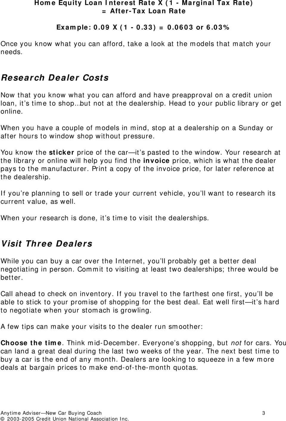 Research Dealer Costs Now that you know what you can afford and have preapproval on a credit union loan, it s time to shop but not at the dealership. Head to your public library or get online.