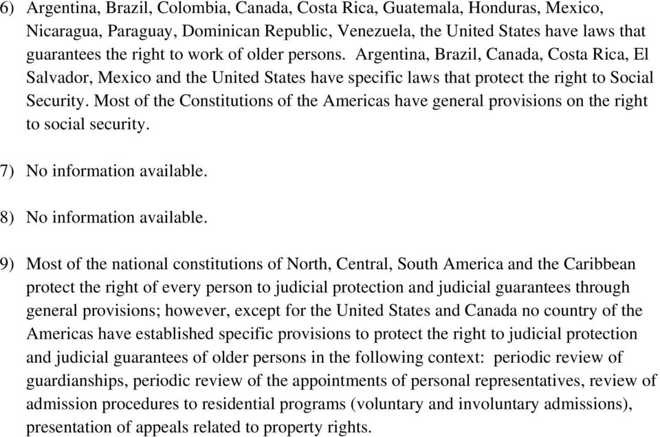 Most of the Constitutions of the Americas have general provisions on the right to social security. 7) No information available. 8) No information available.