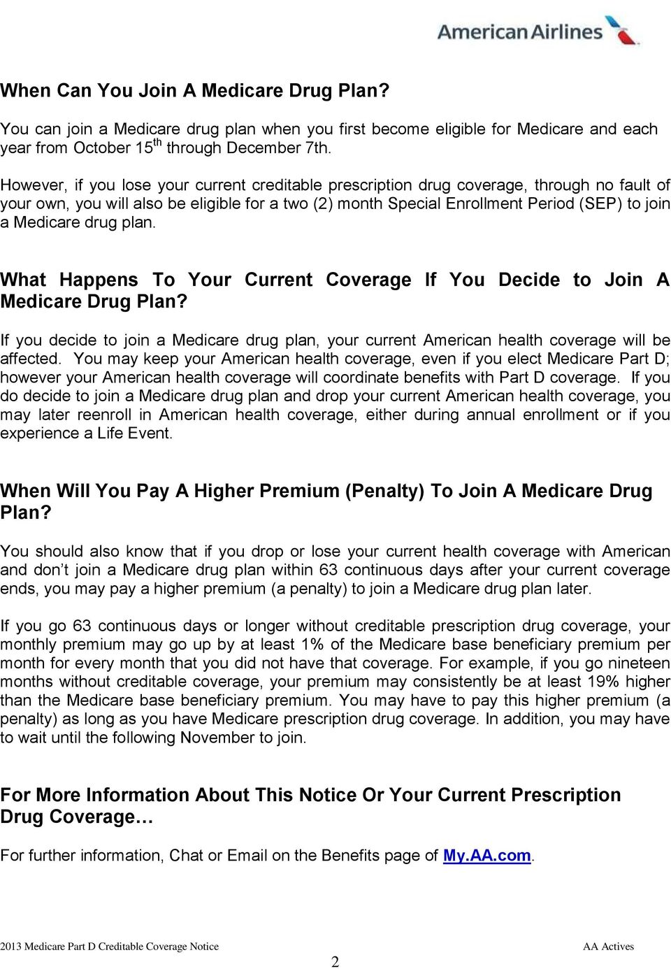 drug plan. What Happens To Your Current Coverage If You Decide to Join A Medicare Drug Plan? If you decide to join a Medicare drug plan, your current American health coverage will be affected.