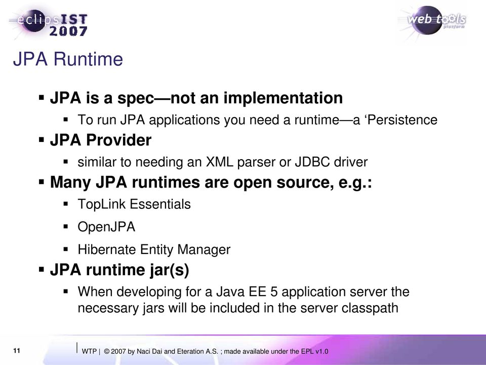 an XML parser or JDBC driver Many JPA runtimes are open source, e.g.