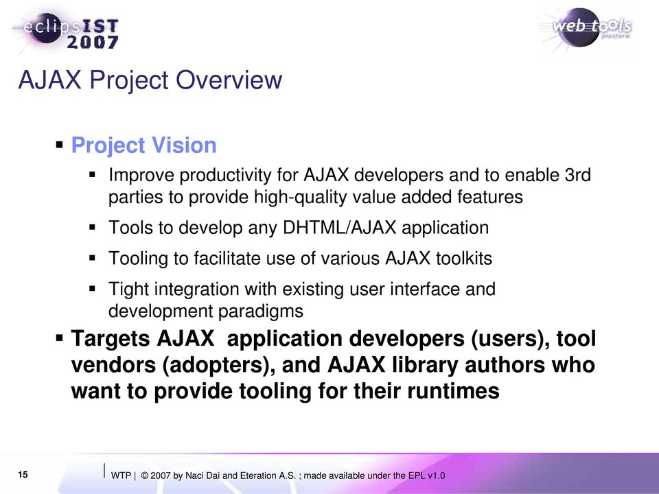 existing user interface and development paradigms Targets AJAX application developers (users), tool vendors (adopters), and AJAX