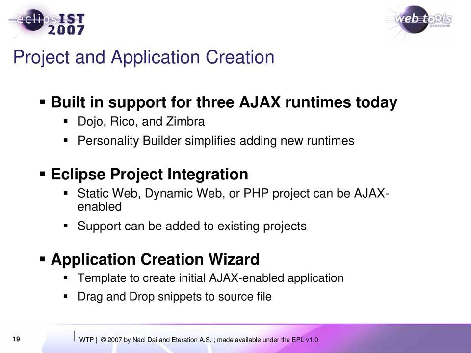 AJAXenabled Support can be added to existing projects Application Creation Wizard Template to create initial