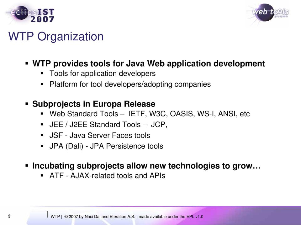 Standard Tools JCP, JSF - Java Server Faces tools JPA (Dali) - JPA Persistence tools Incubating subprojects allow new