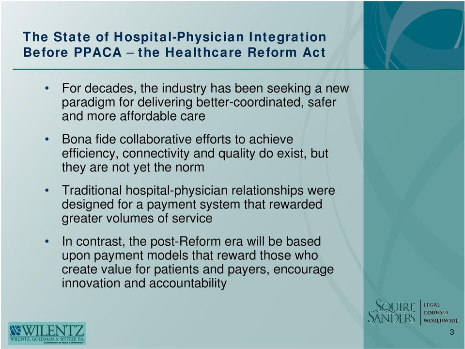 but they are not yet the norm Traditional hospital-physician relationships were designed for a payment system that rewarded greater volumes of service In