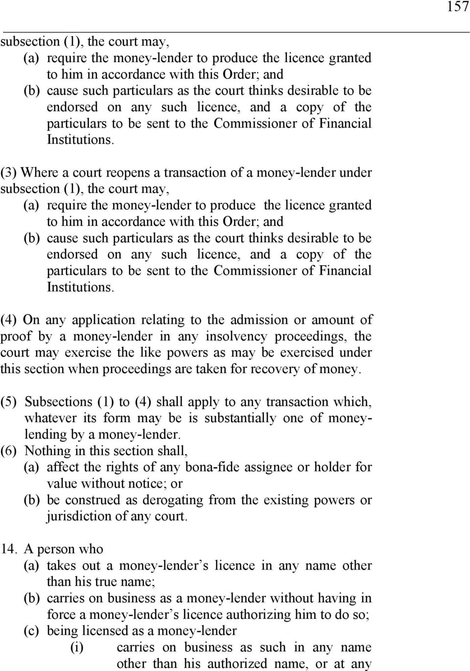 (3) Where a court reopens a transaction of a money-lender under subsection (1), the court may, (a) require the money-lender to produce the licence granted to him in accordance with this Order; and