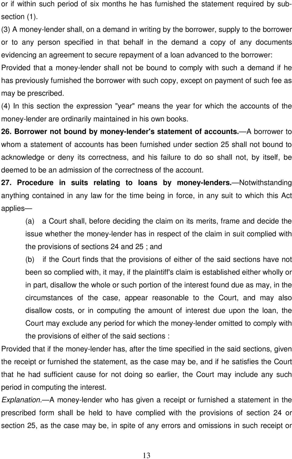 secure repayment of a loan advanced to the borrower: Provided that a money-lender shall not be bound to comply with such a demand if he has previously furnished the borrower with such copy, except on