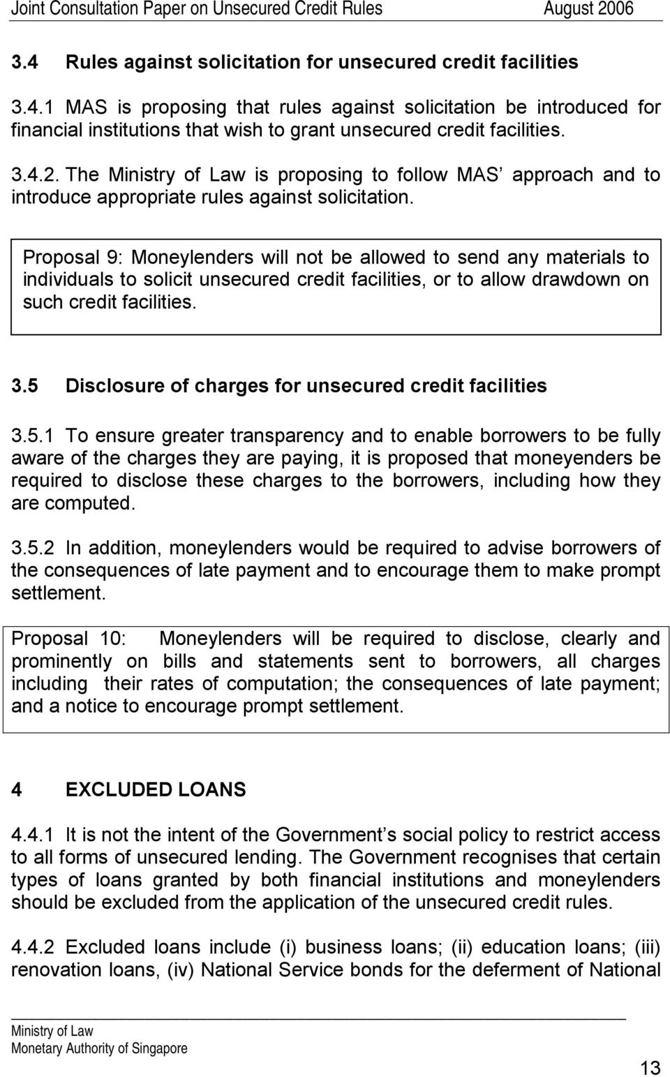 Proposal 9: Moneylenders will not be allowed to send any materials to individuals to solicit unsecured credit facilities, or to allow drawdown on such credit facilities. 3.