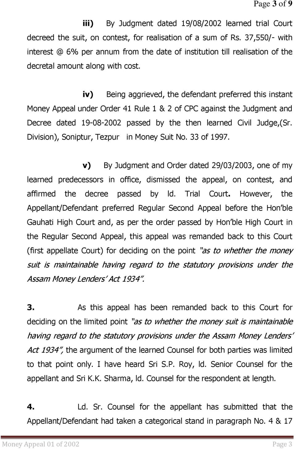 iv) Being aggrieved, the defendant preferred this instant Money Appeal under Order 41 Rule 1 & 2 of CPC against the Judgment and Decree dated 19-08-2002 passed by the then learned Civil Judge,(Sr.