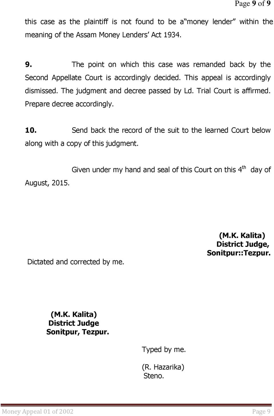 Send back the record of the suit to the learned Court below along with a copy of this judgment. August, 2015.