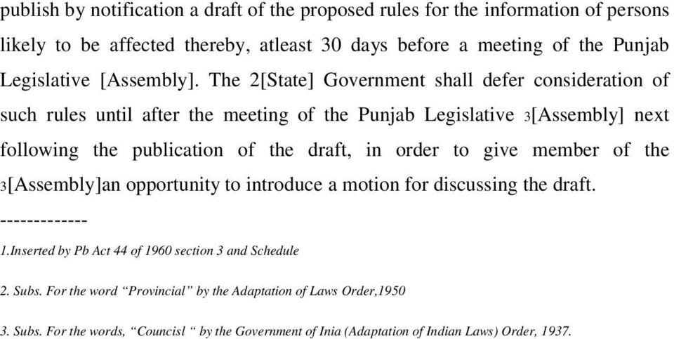 The 2[State] Government shall defer consideration of such rules until after the meeting of the Punjab Legislative 3[Assembly] next following the publication of the draft, in