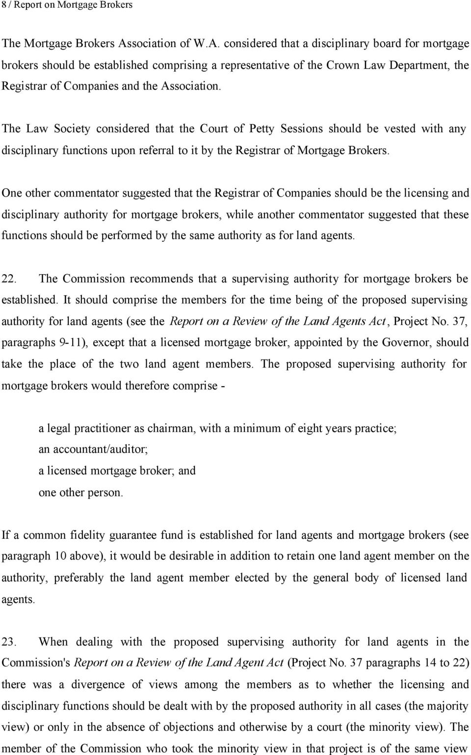 considered that a disciplinary board for mortgage brokers should be established comprising a representative of the Crown Law Department, the Registrar of Companies and the Association.