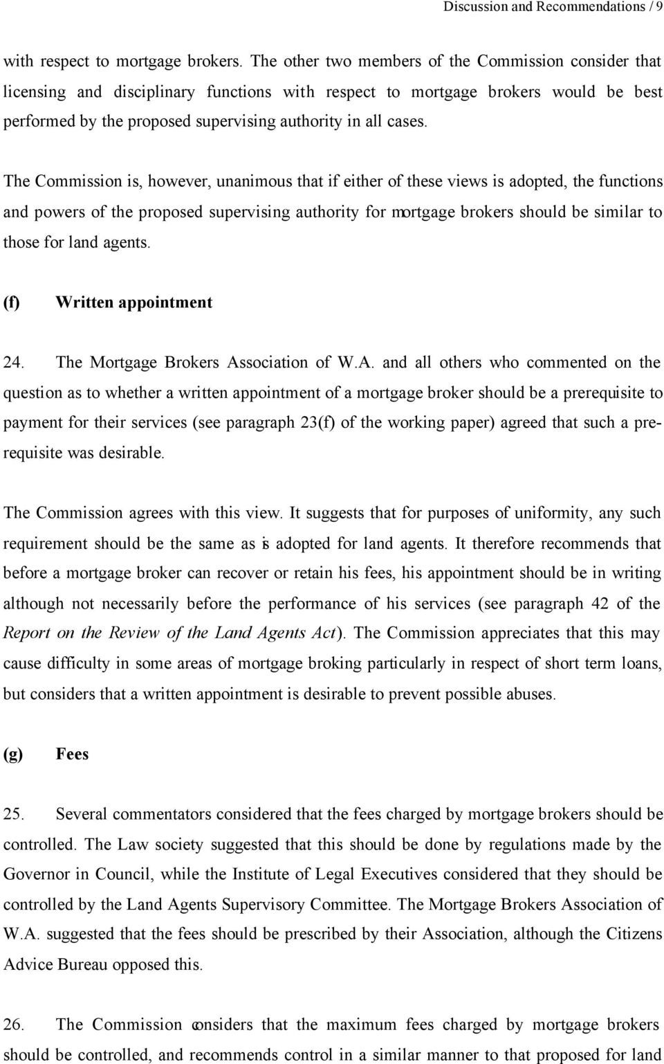 The Commission is, however, unanimous that if either of these views is adopted, the functions and powers of the proposed supervising authority for mortgage brokers should be similar to those for land