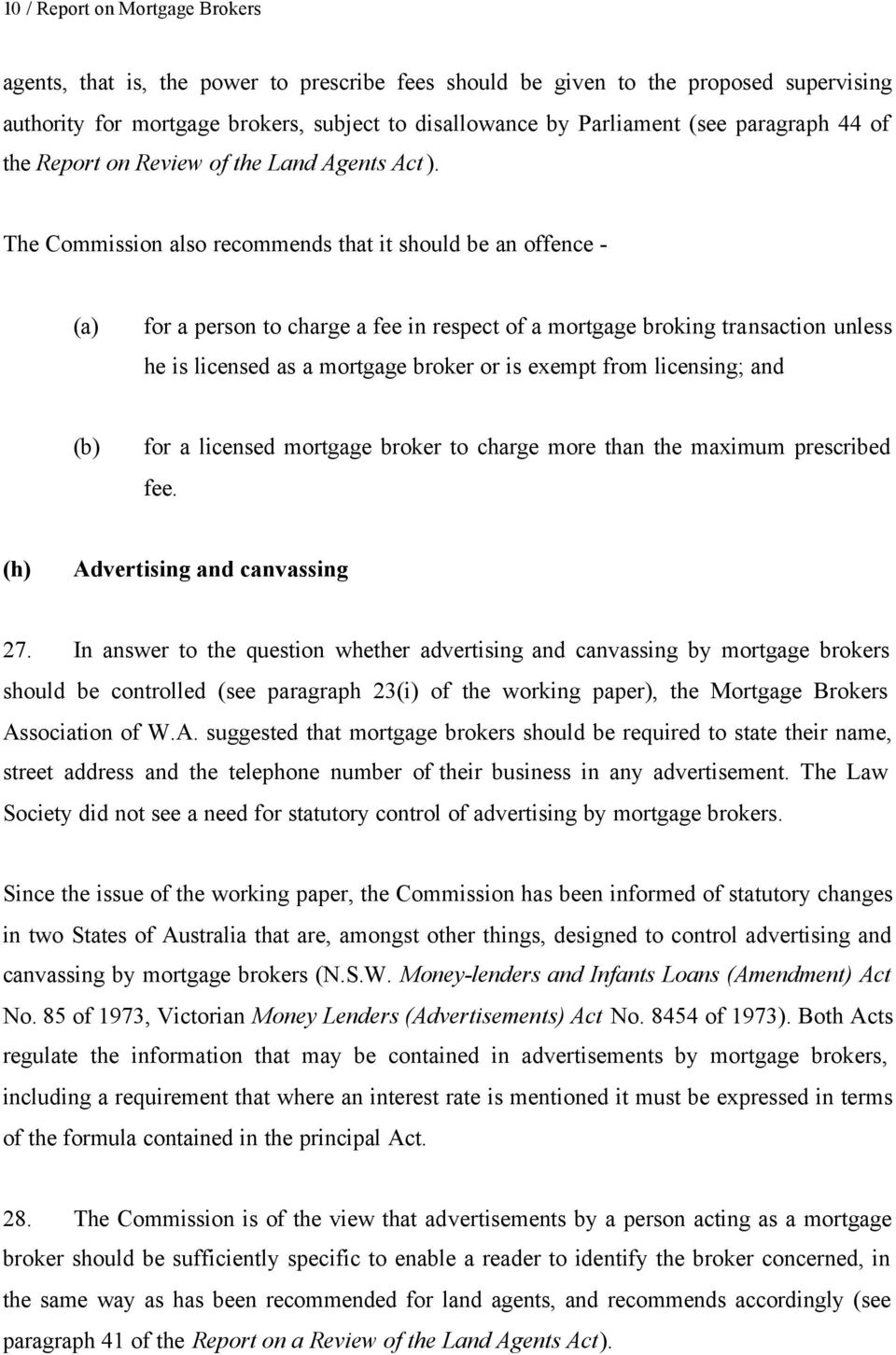 The Commission also recommends that it should be an offence - (a) for a person to charge a fee in respect of a mortgage broking transaction unless he is licensed as a mortgage broker or is exempt