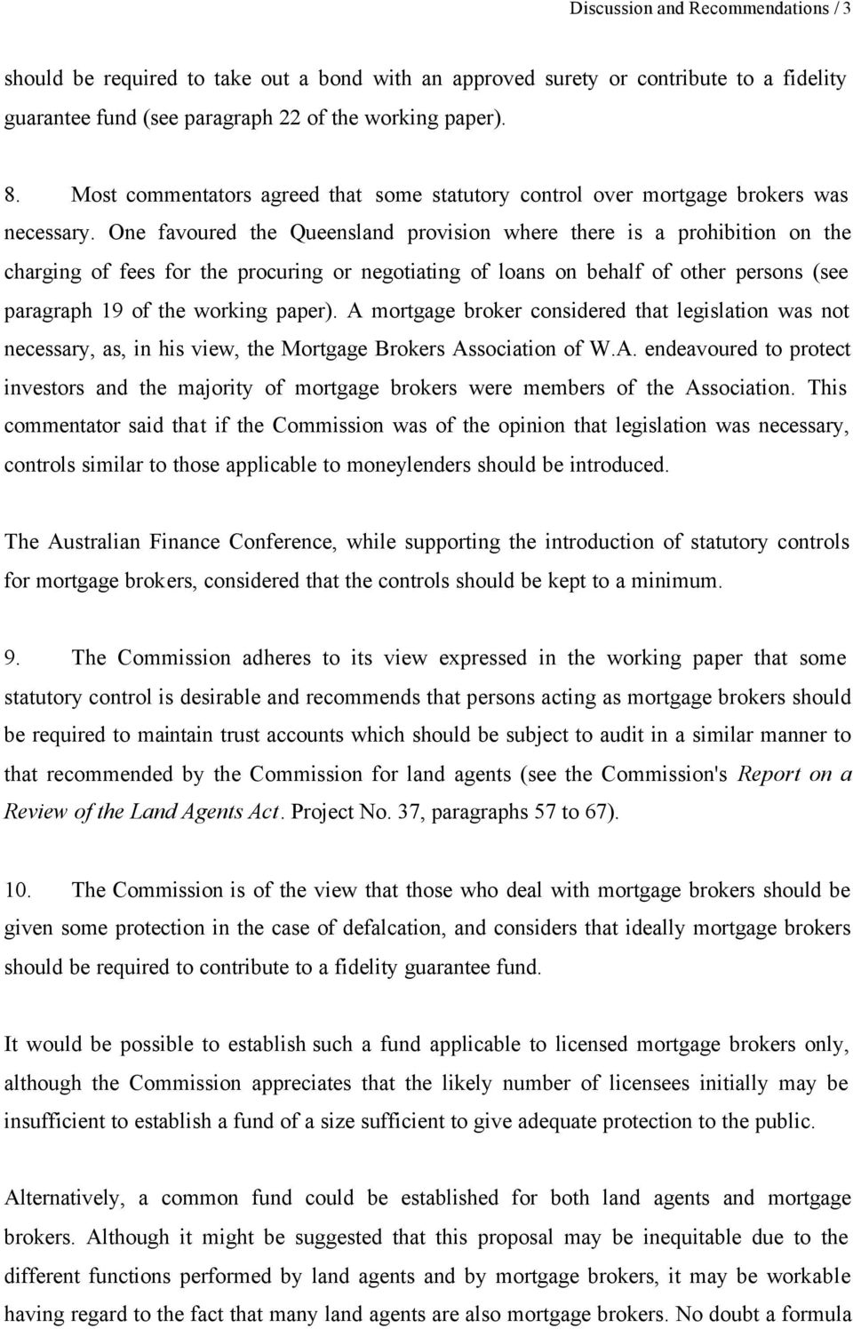 One favoured the Queensland provision where there is a prohibition on the charging of fees for the procuring or negotiating of loans on behalf of other persons (see paragraph 19 of the working paper).
