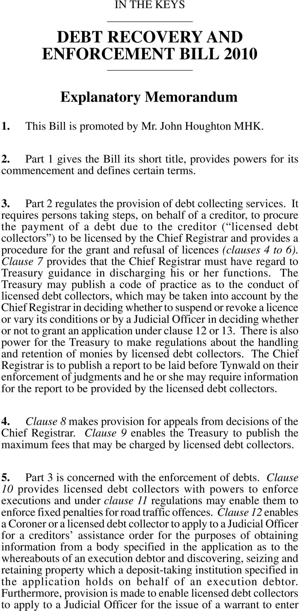 It requires persons taking steps, on behalf of a creditor, to procure the payment of a debt due to the creditor ( licensed debt collectors ) to be licensed by the Chief Registrar and provides a