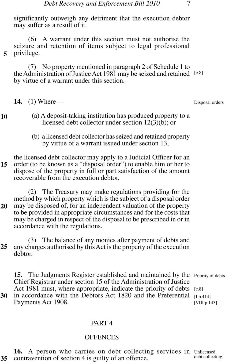 (7) No property mentioned in paragraph 2 of Schedule 1 to the Administration of Justice Act 1981 may be seized and retained by virtue of a warrant under this section. [c.8] 1 2 14.