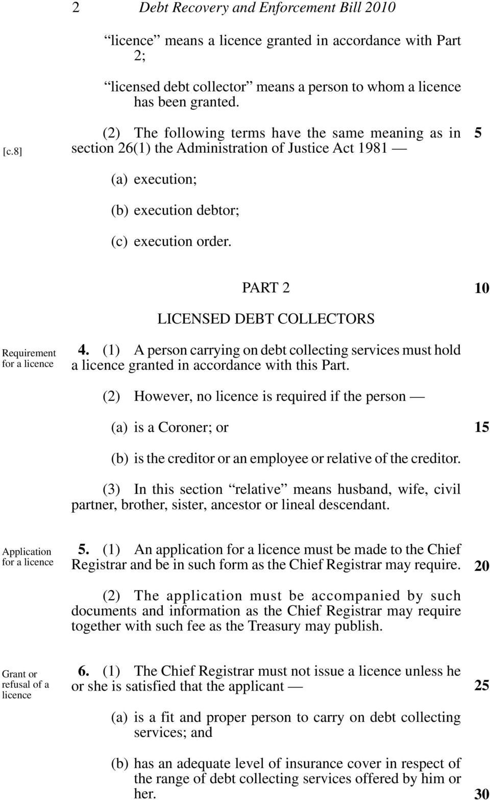 Requirement for a licence PART 2 LICENSED DEBT COLLECTORS 4. (1) A person carrying on debt collecting services must hold a licence granted in accordance with this Part.